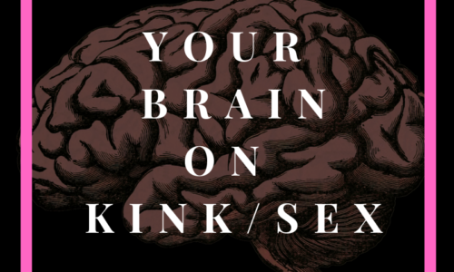 Your Brain on Kink and/or Sex