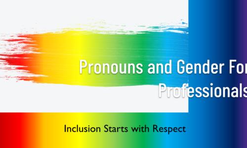 Pronouns and Gender Neutral Language